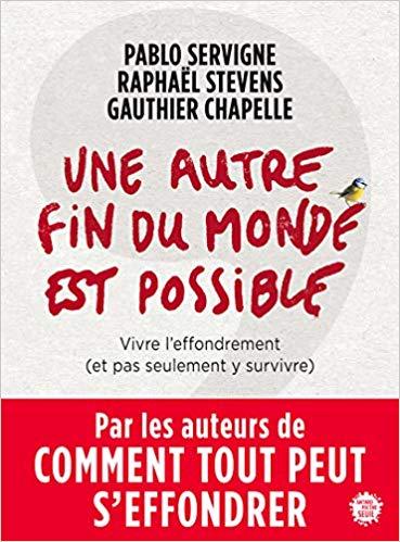 J'ai lu : Une autre fin du monde est possible, de Pablo Servigne, Raphaël Stevens et Gauthier Chapelle