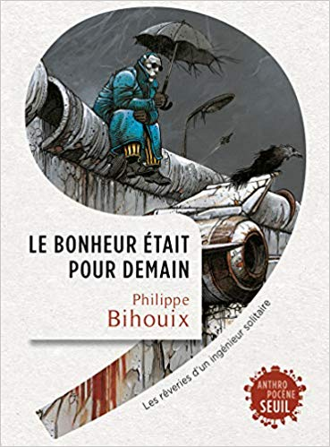 J'ai lu : Le bonheur était pour demain, de Philippe Bihouix.