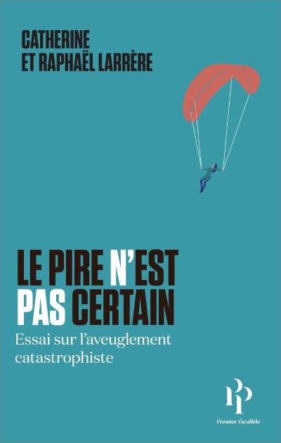 Lire : Le pire n'est pas certain, de Catherine et Raphaël Larrère